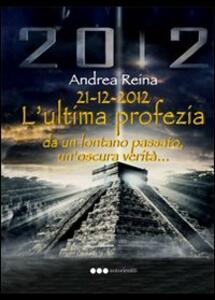 21-12-2012. L'ultima profezia da un lontano passato, un'oscura verità