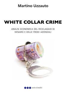 White collar crime. Analisi economica del riciclaggio di denaro e delle frodi aziendali