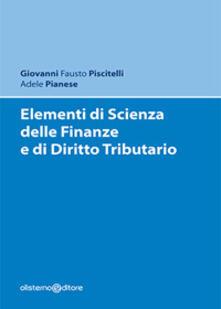 Elementi di scienza delle finanze e di diritto tributario - Giovanni Fausto Piscitelli,Adele Pianese - copertina