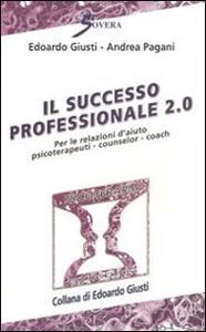 Il successo professionale 2.0. Per la relazione d'aiuto psicoterapeuti, counselor, coach