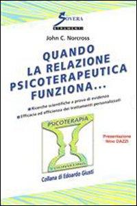 Libro Quando la relazione psicoterapeutica funziona... John C. Norcross