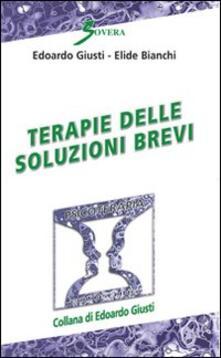 Terapie delle soluzioni brevi - Edoardo Giusti,Elide Bianchi - copertina