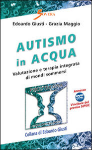 Autismo in acqua. Valutazione e terapia integrata di mondi sommersi. Con DVD