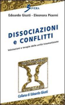 Dissociazioni e conflitti. Valutazioni e terapie delle unità traumatizzate - Edoardo Giusti,Eleonora Picerni - copertina