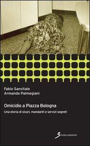 Libro Omicidio a piazza Bologna. Una storia di sicari, manadanti e servizi segreti Fabio Sanvitale , Armando Palmegiani
