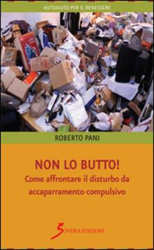 Non lo butto! Come affrontare il disturbo da accaparramento compulsivo - Roberto Pani - copertina