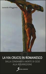La Via Crucis in romanesco. Dalla condanna a morte di Gesù alla risurrezione