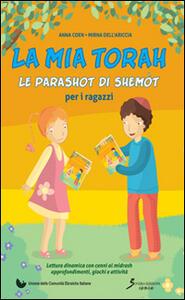 Le parashot di Shemòt. La mia Torah - Anna Coen,Mirna Dell'Ariccia - copertina