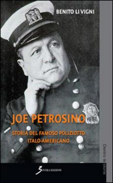 Joe Petrosino. Storia del famoso poliziotto italo-americano - Benito Li Vigni - copertina