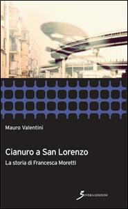 Cianuro a San Lorenzo. La storia di Francesca Moretti