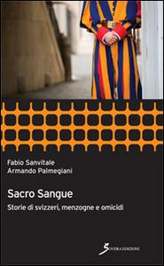 Libro Sacro sangue. Storie di svizzeri, menzogne e omicidi Fabio Sanvitale , Armando Palmegiani