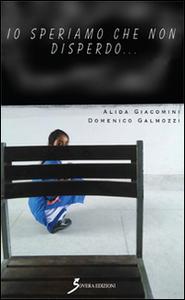Libro Io speriamo che non disperdo... Alida Giacomini , Domenico Galmozzi