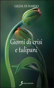 Libro Giorni di crisi e tulipani Gilda Di Nardo