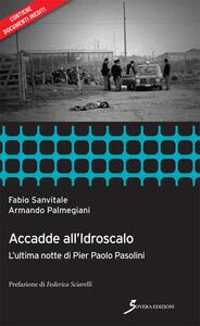 Accadde all'idroscalo. L'ultima notte di Pier Paolo Pasolini - Fabio Sanvitale,Armando Palmegiani - copertina