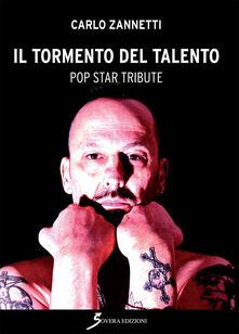 Il tormento del talento. Pop star tribute - Carlo Zannetti - copertina