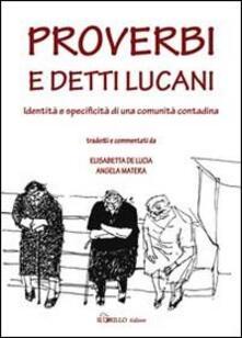 Proverbi e detti lucani. Identità e specificità di una comunità contadina - Elisabetta De Lucia,Angela Matera - copertina
