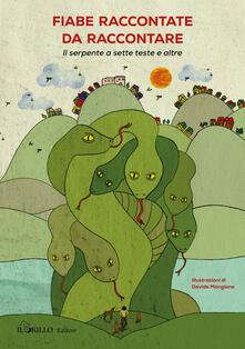 Antondemarirreguera.es Fiabe raccontate da raccontare. Il serpente a sette teste e altre. Ediz. illustrata Image