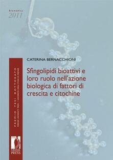 Sfingolipidi bioattivi e loro ruolo nell'azione biologica di fattori di crescita e citochine - Caterina Bernacchioni - copertina