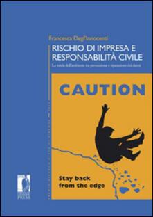 Rischio di impresa e responsabilità civile. La tutela dell'ambiente tra prevenzione e riparazione dei danni - Francesca Degl'Innocenti - copertina