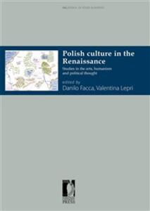 Polish culture in the Renaissance. Studies in the arts, humanism and political thought