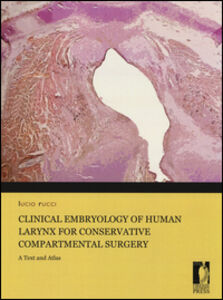 Clinical embryology of human larynx for conservative compartmental surgery. A text and atlas