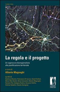 Libro La regola e il progetto. Un approccio bioregionalista alla pianificazione territoriale