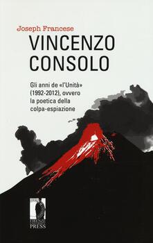Vincenzo Consolo. Gli anni de «l'Unità» (1992-2012), ovvero la poeticadella colpa-espiazione - Joseph Francese - copertina