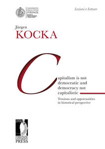 Capitalism is not democratic and democracy not capitalistic. Tensions and opportunities in historical perspective