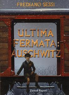 Ultima fermata: Auschwitz. Storia di un ragazzo ebreo durante il fascismo - Frediano Sessi - copertina