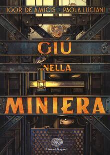 Giù nella miniera - Igor De Amicis,Paola Luciani - copertina