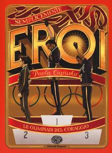 Le Olimpiadi del coraggio. Semplicemente eroi.pdf