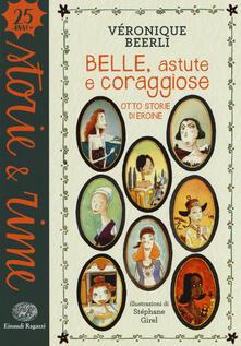 Vastese1902.it Belle, astute e coraggiose. Otto storie di eroine. Ediz. a colori Image