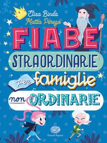 Grandtoureventi.it Fiabe straordinarie per famiglie non ordinarie. Ediz. a colori Image