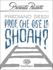 Prof, che cos'è la Shoah? - Frediano Sessi - copertina