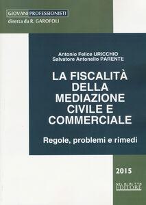 La fiscalità della mediazione civile e commerciale. Regole, problemi e rimedi