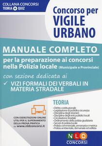 Concorso per vigile urbano. Manuale completo per la preparazione ai concorsi nella polizia locale (municipale e provinciale)