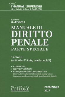 Manuale di diritto penale. Parte speciale. Vol. 3: Artt. 624-733 bis: reati speciali. - Roberto Garofoli - copertina