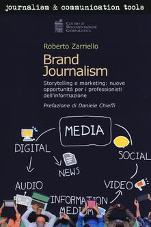 Brand journalism. Storytelling e marketing: nuove opportunità per i professionisti dell'informazione - Roberto Zarriello - copertina