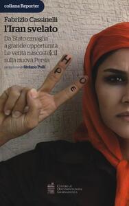 L' Iran svelato. Da «Stato canaglia» a grande opportunità. Le verità nascoste(ci) sulla nuova Persia
