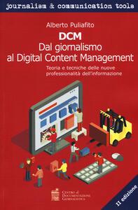 DCM. Dal giornalismo al digital content management. Teoria e tecniche delle nuove professionalità dell'informazione