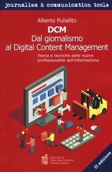 DCM. Dal giornalismo al digital content management. Teoria e tecniche delle nuove professionalità dell'informazione - Alberto Puliafito - copertina