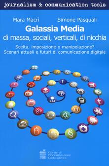 Galassia media di massa, sociali, verticali, di nicchia. Scelta, imposizione o manipolazione? Scenari attuali e futuri di comunicazione digitale.pdf