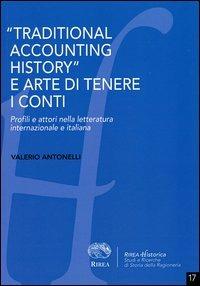 «Traditional accounting history» e arte di tenere i conti. Profili e attori nella letteratura internazionale e italiana - Antonelli Valerio - wuz.it