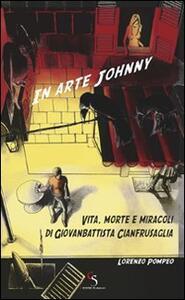 In arte Johnny. Vita, morte e miracoli di Giovanbattista Cianfrusaglia
