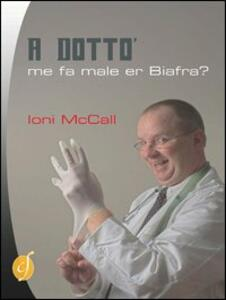Dotto', me fa male er biafra? (A)