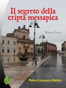 Il segreto della cripta messapica - Pietro Francesco Matino - copertina