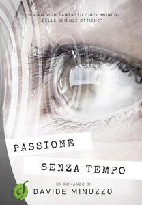 Passione senza tempo. Un viaggio fantastico nel mondo delle scienze ottiche