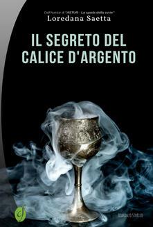 Il segreto del calice d'argento - Loredana Saetta - copertina