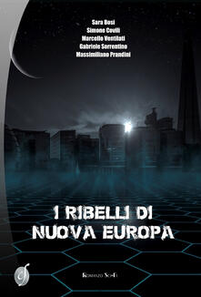 I ribelli di Nuova Europa - Sara Bosi,Simone Covili,Marcello Ventilati - copertina