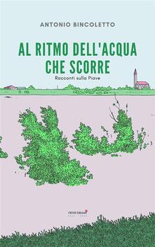Al ritmo dell'acqua che scorre. Racconti sulla Piave - Antonio Bincoletto - ebook